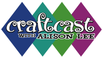CRAFTCAST with Alison Lee